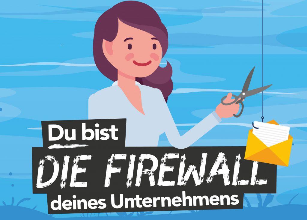 Du bist die Firewall deines Unternehmens!